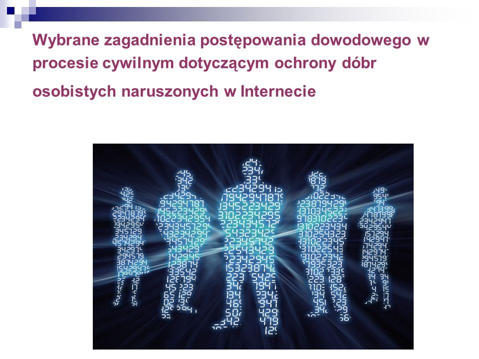Wybrane zagadnienia postępowania dowodowego w procesie cywilnym dotyczącym ochrony dóbr osobistych naruszonych w Internecie
