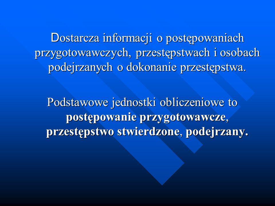 Dostarcza informacji o postępowaniach przygotowawczych, przestępstwach i osobach podejrzanych o dokonanie przestępstwa.