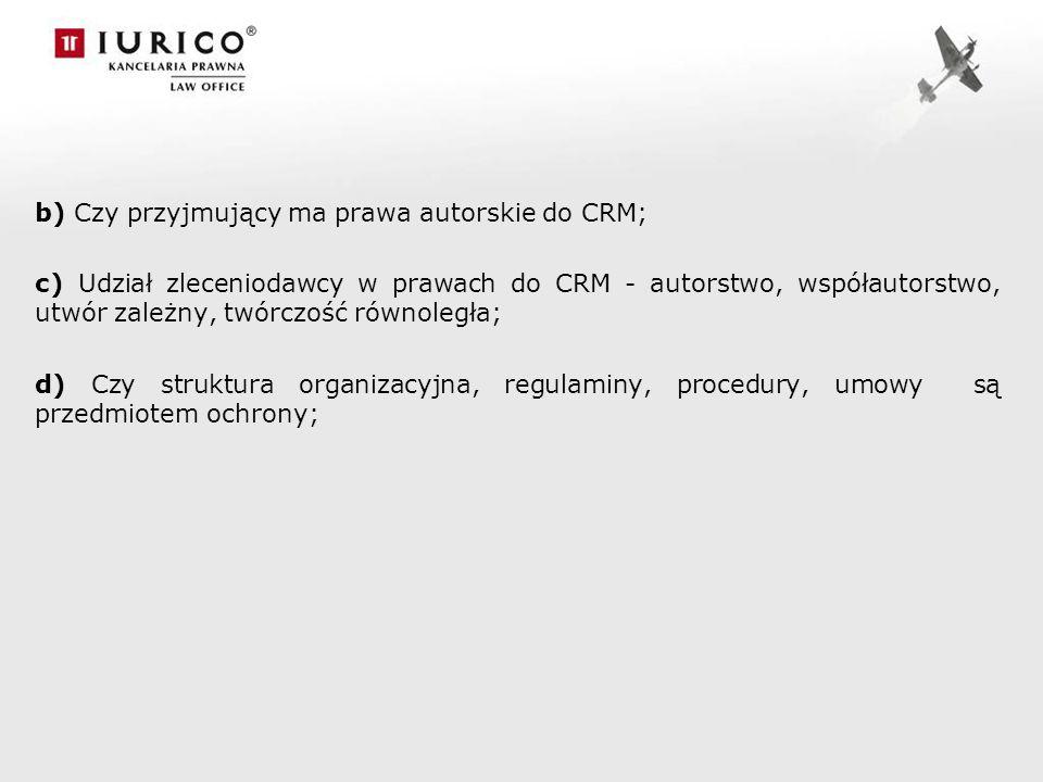 b) Czy przyjmujący ma prawa autorskie do CRM;
