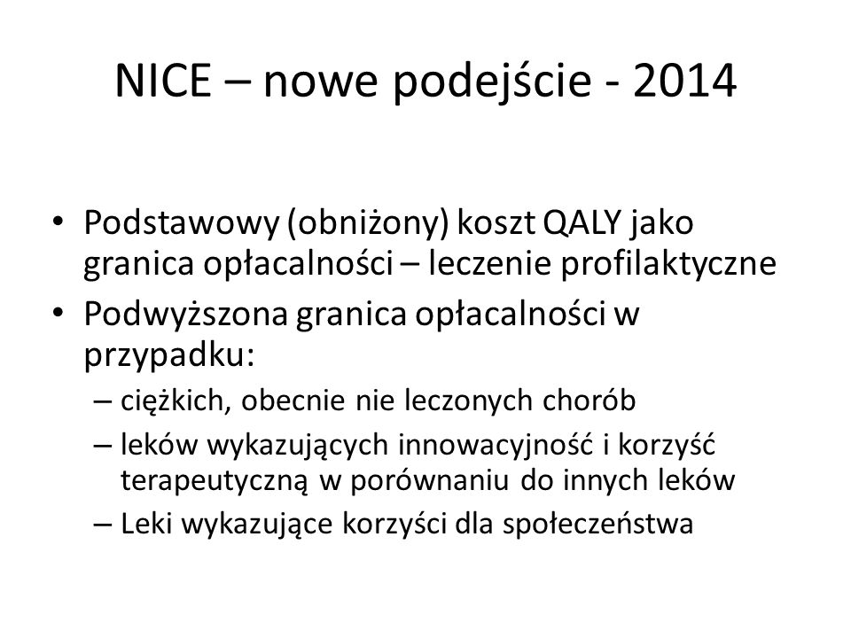 NICE – nowe podejście - 2014 Podstawowy (obniżony) koszt QALY jako granica opłacalności – leczenie profilaktyczne.