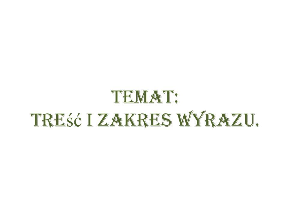 Temat: Treść i zakres Wyrazu.