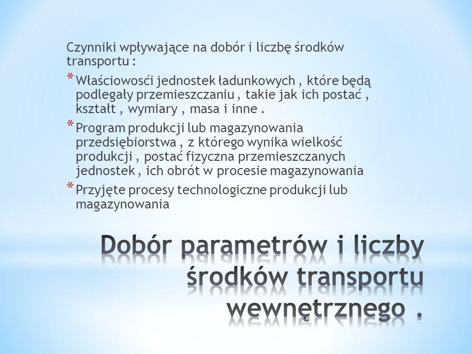 Dobór parametrów i liczby środków transportu wewnętrznego .