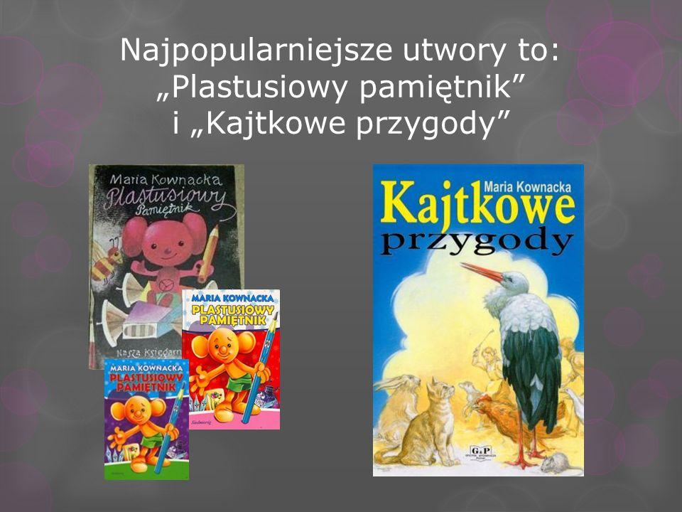 """Najpopularniejsze utwory to: """"Plastusiowy pamiętnik i """"Kajtkowe przygody"""