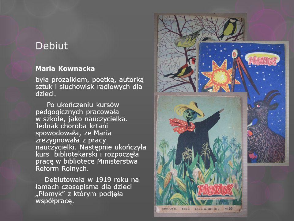 Debiut Maria Kownacka. była prozaikiem, poetką, autorką sztuk i słuchowisk radiowych dla dzieci.