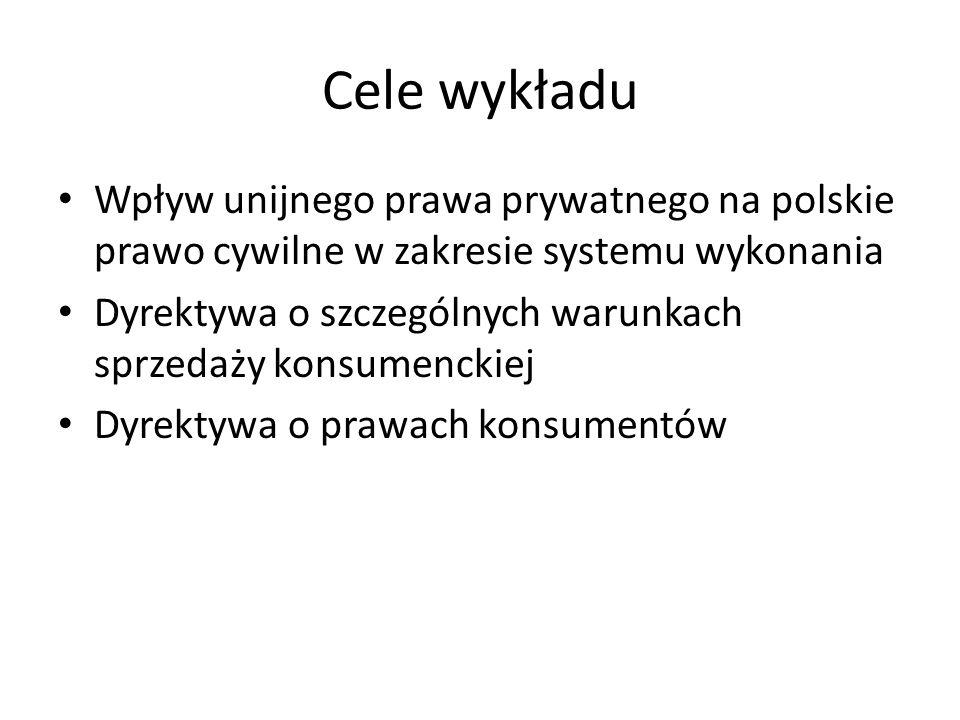 Cele wykładu Wpływ unijnego prawa prywatnego na polskie prawo cywilne w zakresie systemu wykonania.