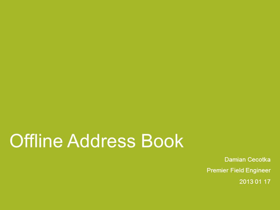 Offline Address Book Damian Cecotka Premier Field Engineer