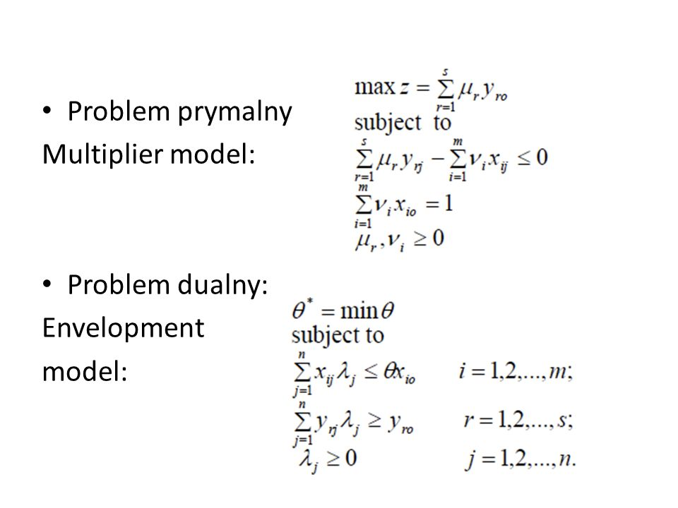 Problem prymalny Multiplier model: Problem dualny: Envelopment model: