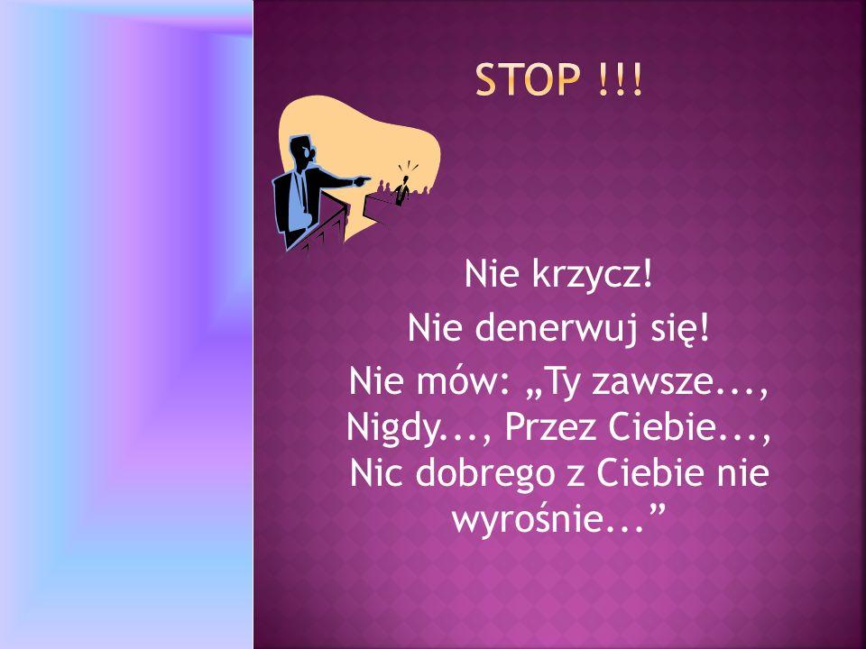 Stop !!! Nie krzycz! Nie denerwuj się!