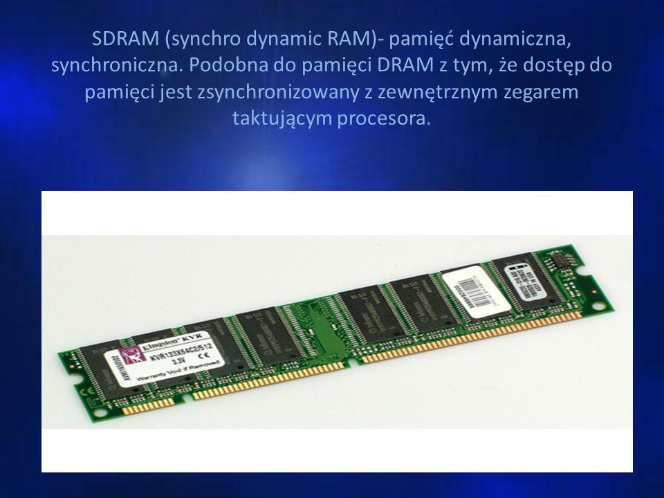 SDRAM (synchro dynamic RAM)- pamięć dynamiczna, synchroniczna