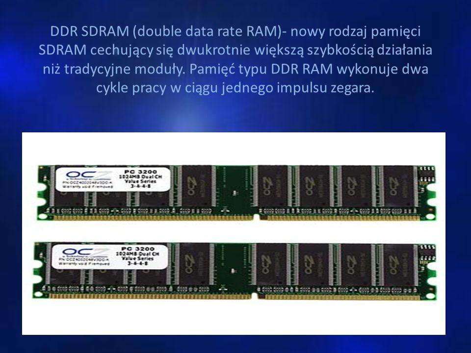 DDR SDRAM (double data rate RAM)- nowy rodzaj pamięci SDRAM cechujący się dwukrotnie większą szybkością działania niż tradycyjne moduły.