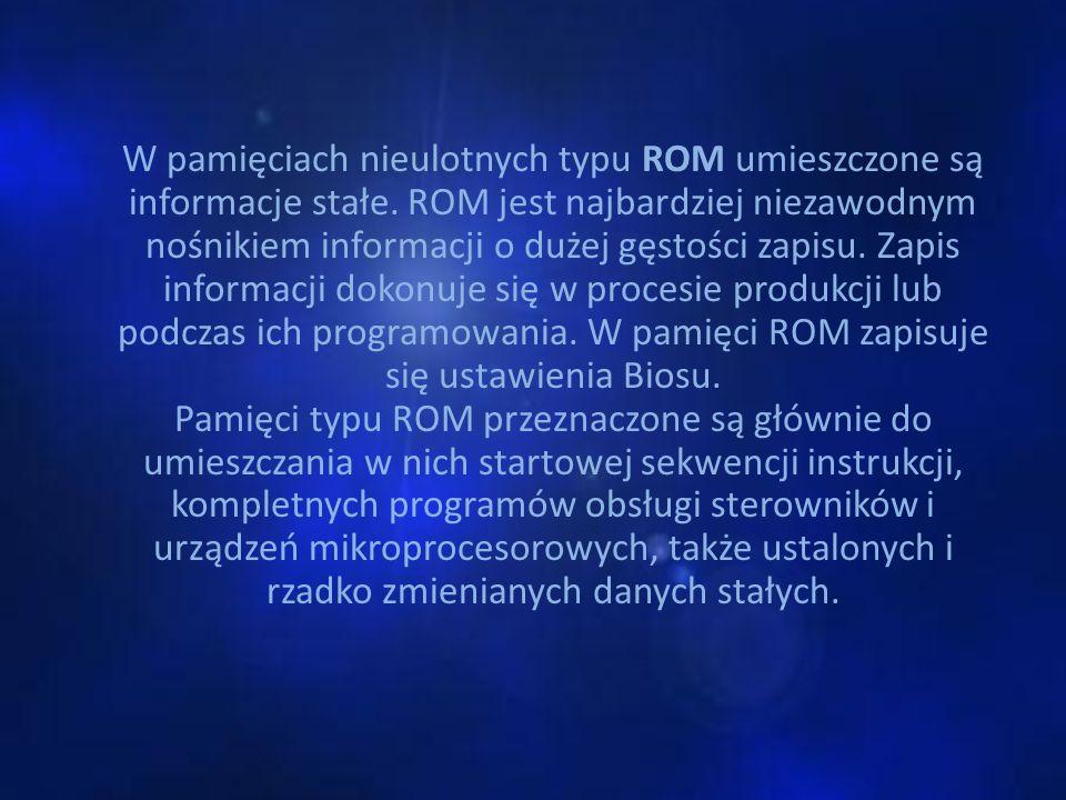 W pamięciach nieulotnych typu ROM umieszczone są informacje stałe