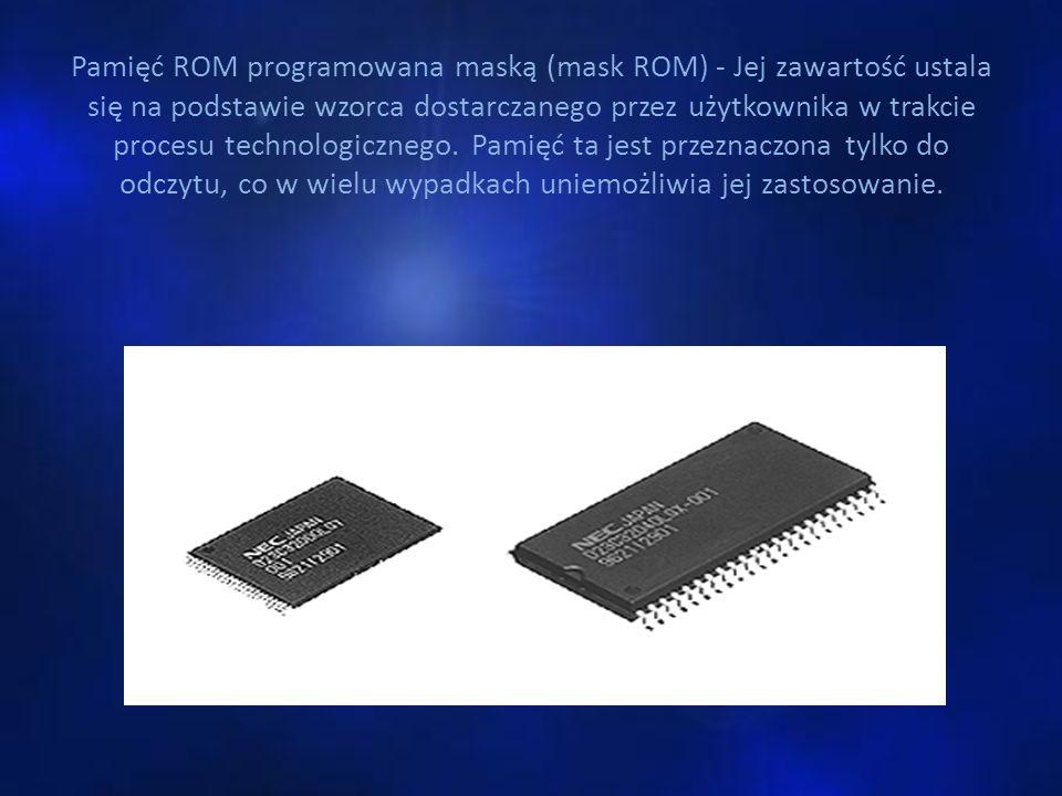Pamięć ROM programowana maską (mask ROM) - Jej zawartość ustala się na podstawie wzorca dostarczanego przez użytkownika w trakcie procesu technologicznego.