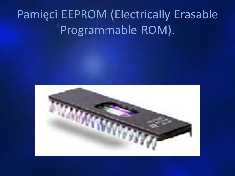 Pamięci EEPROM (Electrically Erasable Programmable ROM).