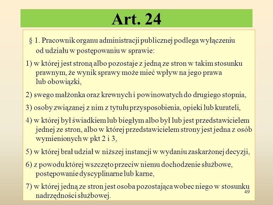 Art. 24 § 1. Pracownik organu administracji publicznej podlega wyłączeniu od udziału w postępowaniu w sprawie: