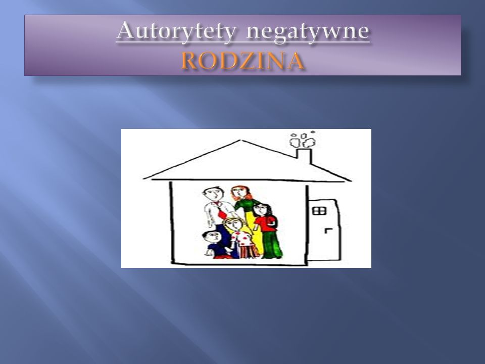 Autorytety negatywne RODZINA