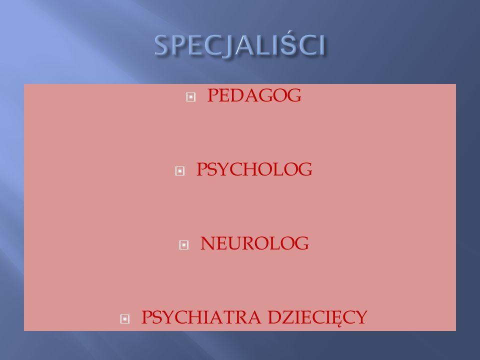 SPECJALIŚCI PEDAGOG PSYCHOLOG NEUROLOG PSYCHIATRA DZIECIĘCY