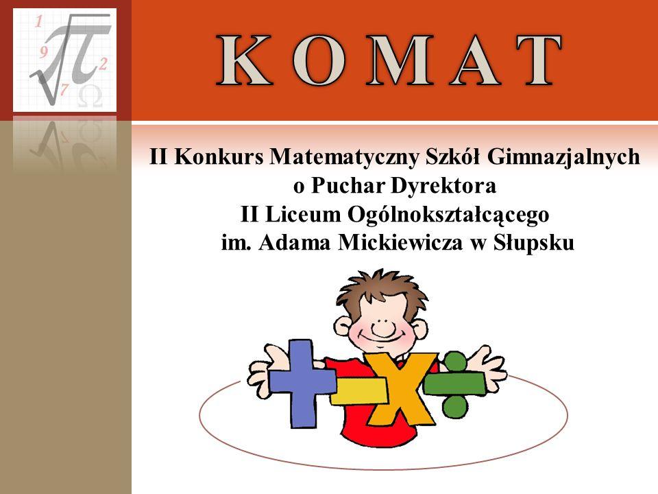 K O M A T II Konkurs Matematyczny Szkół Gimnazjalnych