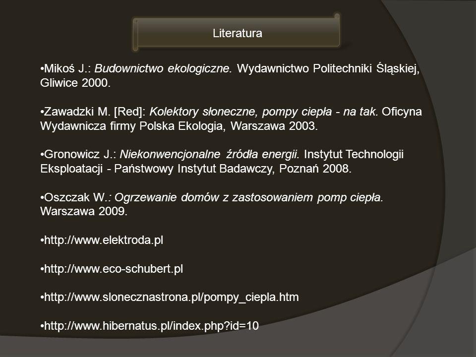 Literatura Mikoś J.: Budownictwo ekologiczne. Wydawnictwo Politechniki Śląskiej, Gliwice 2000.