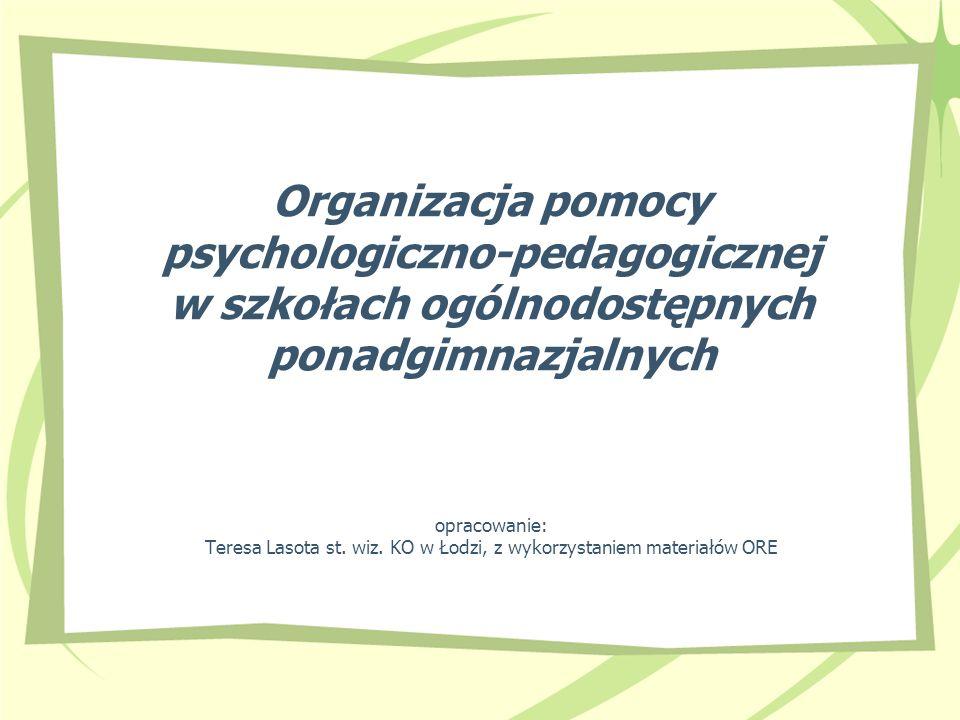Organizacja pomocy psychologiczno-pedagogicznej w szkołach ogólnodostępnych ponadgimnazjalnych opracowanie: Teresa Lasota st.