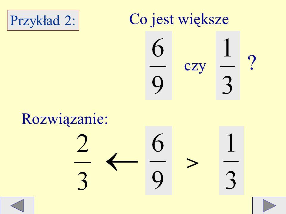 Co jest większe Przykład 2: czy Rozwiązanie: >
