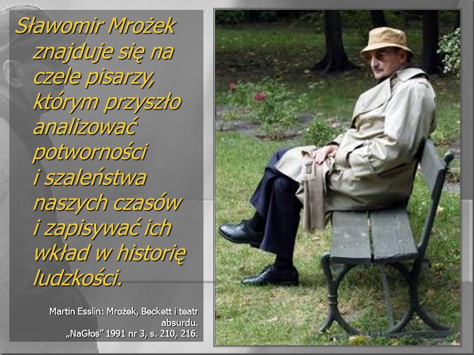 Sławomir Mrożek znajduje się na czele pisarzy, którym przyszło analizować potworności i szaleństwa naszych czasów i zapisywać ich wkład w historię ludzkości.