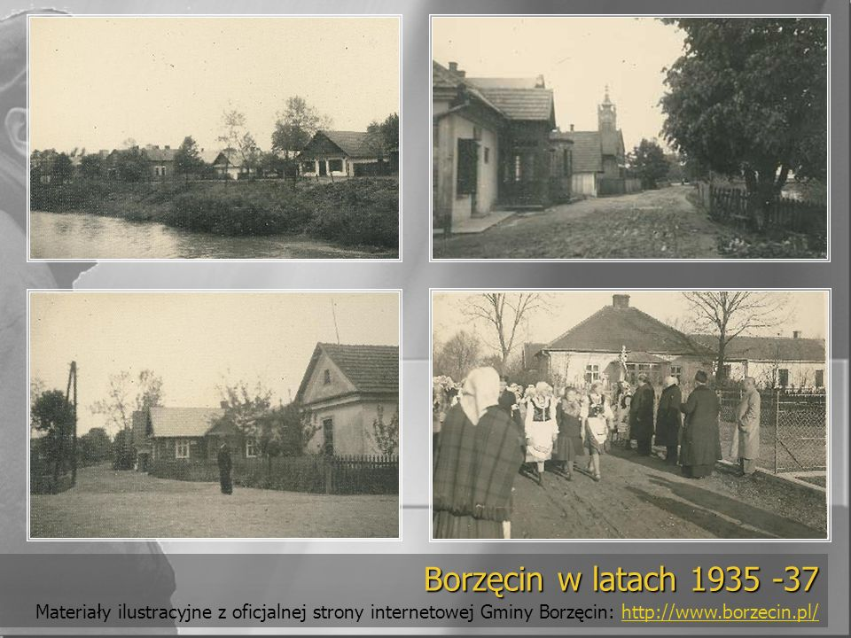 tekst Borzęcin w latach 1935 -37 Materiały ilustracyjne z oficjalnej strony internetowej Gminy Borzęcin: http://www.borzecin.pl/