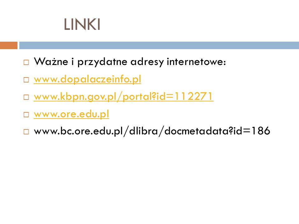 LINKI Ważne i przydatne adresy internetowe: www.dopalaczeinfo.pl