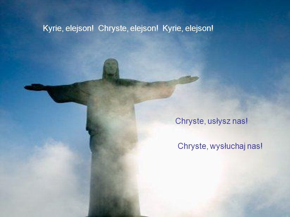 Kyrie, elejson! Chryste, elejson! Kyrie, elejson!