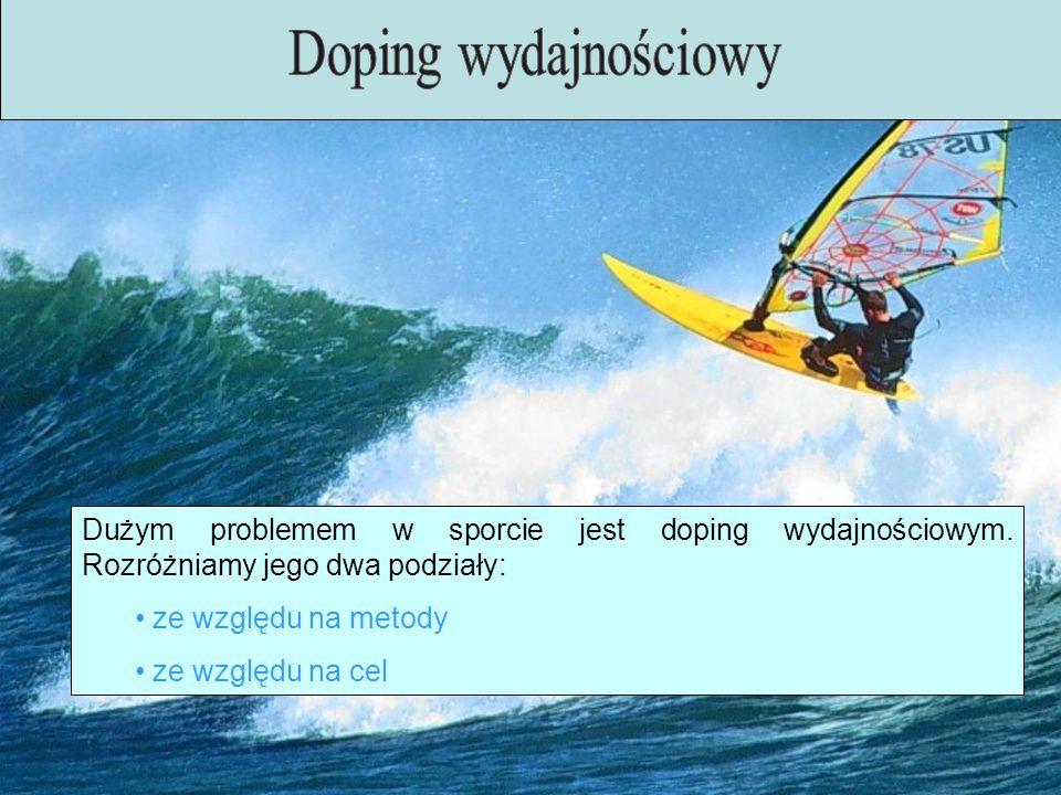 Doping wydajnościowy Dużym problemem w sporcie jest doping wydajnościowym. Rozróżniamy jego dwa podziały: