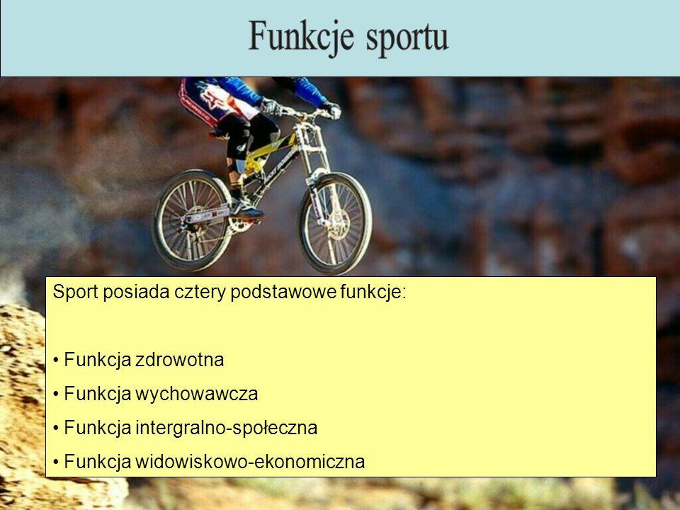 Funkcje sportu Sport posiada cztery podstawowe funkcje: