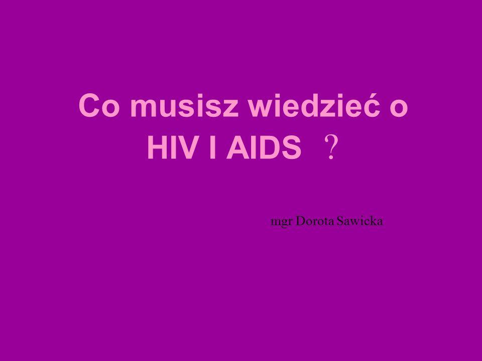 Co musisz wiedzieć o HIV I AIDS mgr Dorota Sawicka