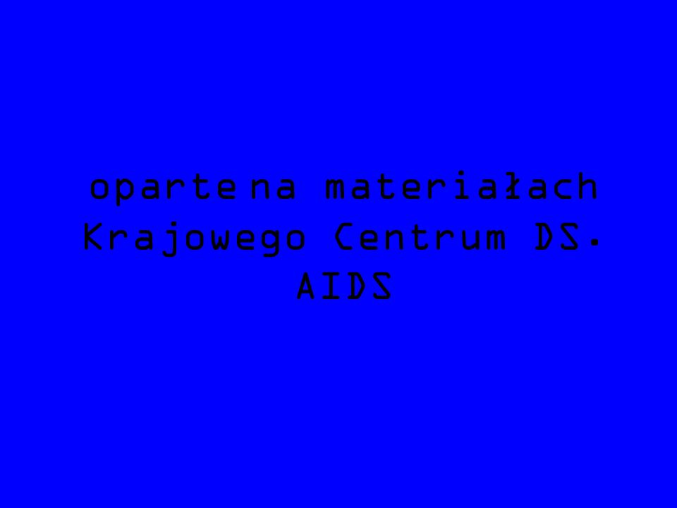 oparte na materiałach Krajowego Centrum DS. AIDS