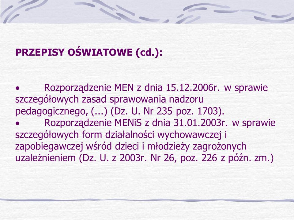 PRZEPISY OŚWIATOWE (cd. ): · Rozporządzenie MEN z dnia 15. 12. 2006r