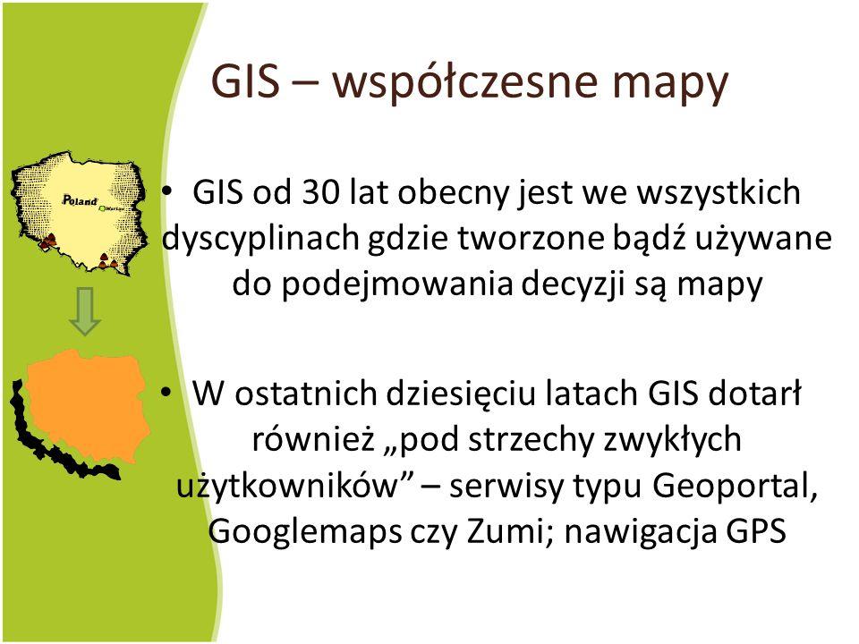 GIS – współczesne mapy GIS od 30 lat obecny jest we wszystkich dyscyplinach gdzie tworzone bądź używane do podejmowania decyzji są mapy.