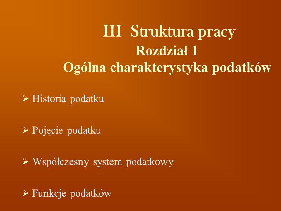 III Struktura pracy Rozdział 1 Ogólna charakterystyka podatków