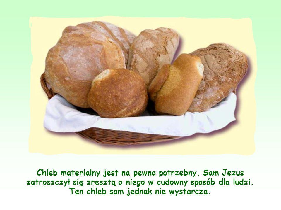 Chleb materialny jest na pewno potrzebny
