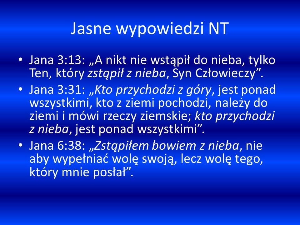 """Jasne wypowiedzi NT Jana 3:13: """"A nikt nie wstąpił do nieba, tylko Ten, który zstąpił z nieba, Syn Człowieczy ."""