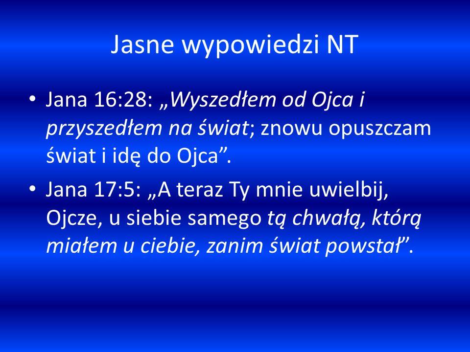 """Jasne wypowiedzi NT Jana 16:28: """"Wyszedłem od Ojca i przyszedłem na świat; znowu opuszczam świat i idę do Ojca ."""
