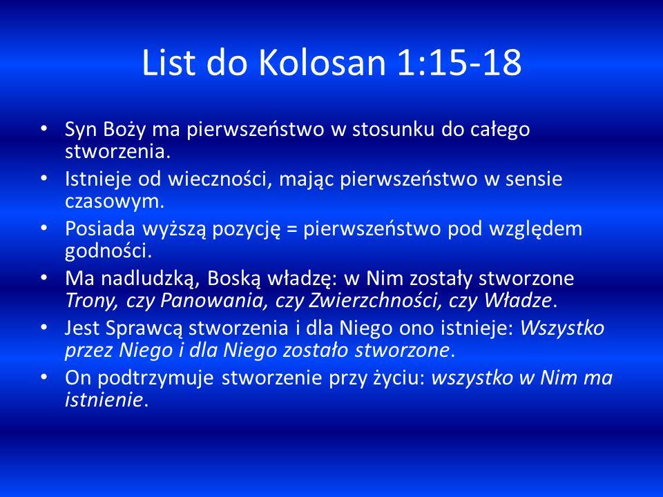 List do Kolosan 1:15-18 Syn Boży ma pierwszeństwo w stosunku do całego stworzenia. Istnieje od wieczności, mając pierwszeństwo w sensie czasowym.