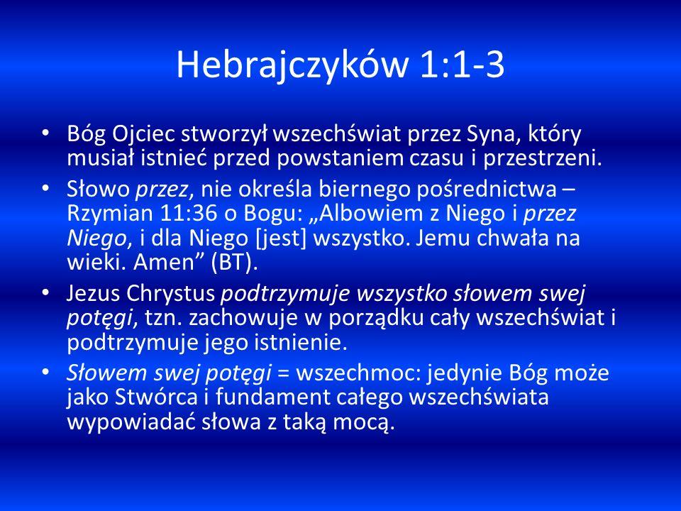 Hebrajczyków 1:1-3 Bóg Ojciec stworzył wszechświat przez Syna, który musiał istnieć przed powstaniem czasu i przestrzeni.
