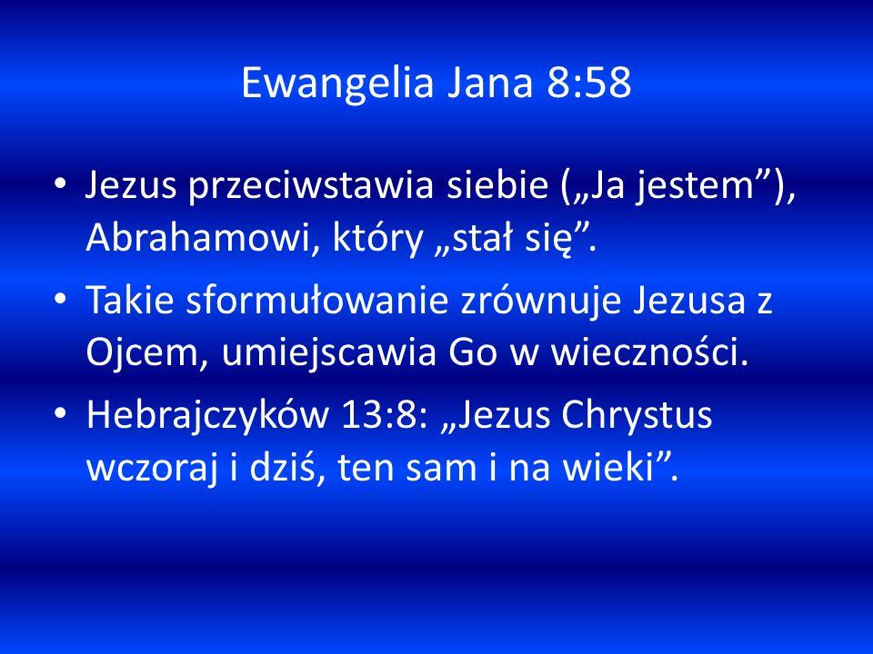 """Ewangelia Jana 8:58 Jezus przeciwstawia siebie (""""Ja jestem ), Abrahamowi, który """"stał się ."""