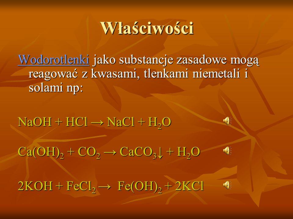 Właściwości Wodorotlenki jako substancje zasadowe mogą reagować z kwasami, tlenkami niemetali i solami np: