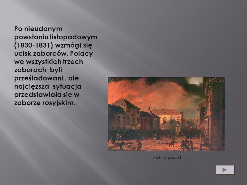 Po nieudanym powstaniu listopadowym (1830-1831) wzmógł się ucisk zaborców. Polacy we wszystkich trzech zaborach byli prześladowani , ale najcięższa sytuacja przedstawiała się w zaborze rosyjskim.