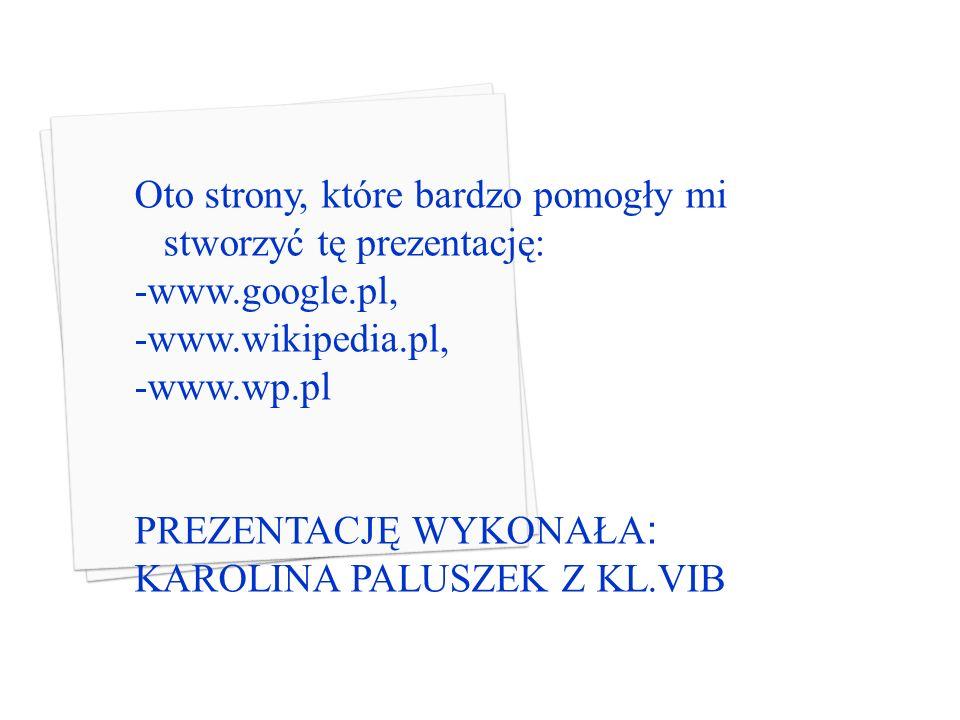 Oto strony, które bardzo pomogły mi stworzyć tę prezentację: