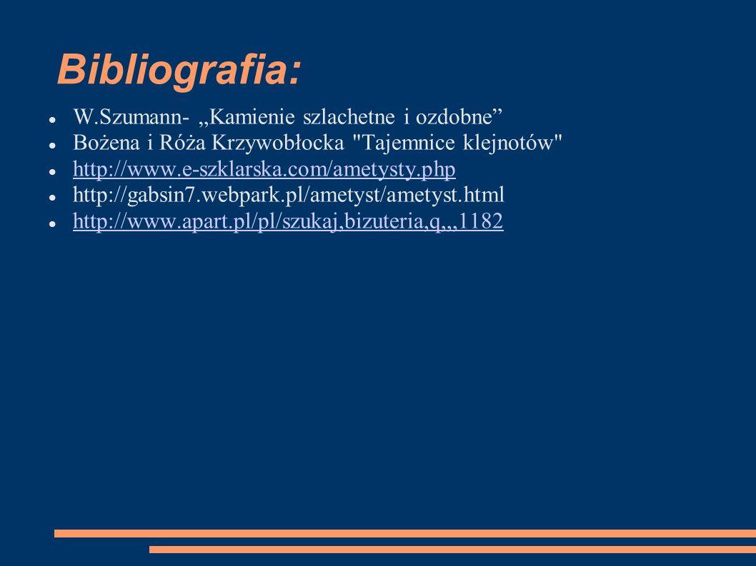 """Bibliografia: W.Szumann- """"Kamienie szlachetne i ozdobne"""