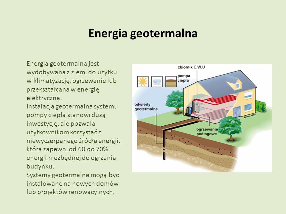 Energia geotermalna Energia geotermalna jest wydobywana z ziemi do użytku w klimatyzację, ogrzewanie lub przekształcana w energię elektryczną.