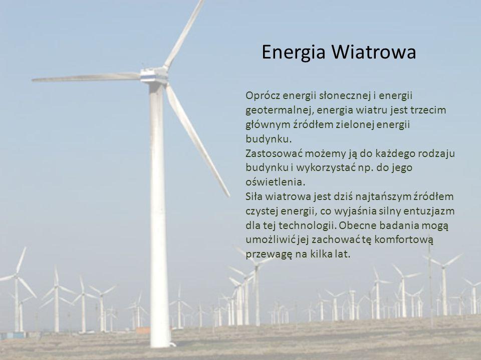 Energia Wiatrowa Oprócz energii słonecznej i energii geotermalnej, energia wiatru jest trzecim głównym źródłem zielonej energii budynku.