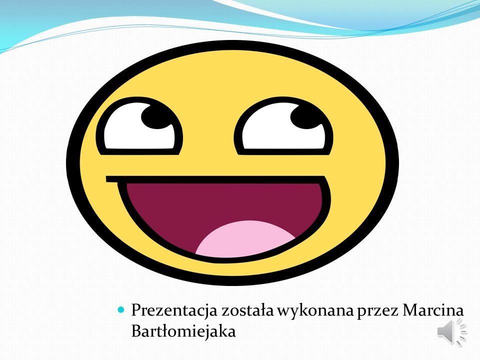 Prezentacja została wykonana przez Marcina Bartłomiejaka