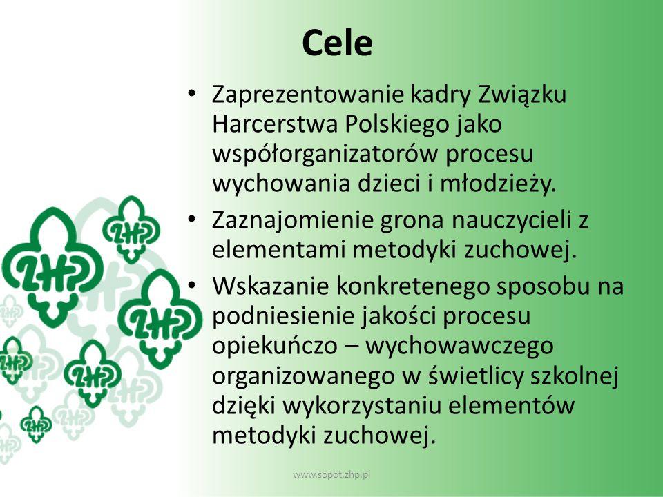 Cele Zaprezentowanie kadry Związku Harcerstwa Polskiego jako współorganizatorów procesu wychowania dzieci i młodzieży.