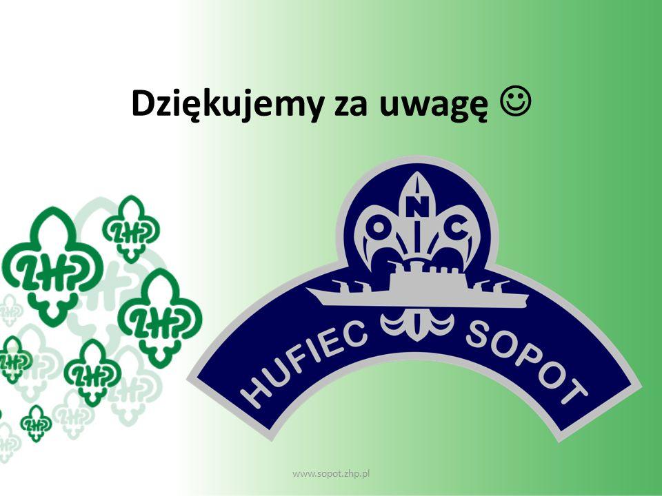 Dziękujemy za uwagę  www.sopot.zhp.pl